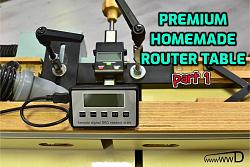 Premium Homemade Router Table part 1-premiumhomemaderoutertable-part1.jpg